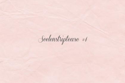 Seelenstriptease #1 Herzflimmern