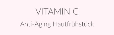 Vitamin C: Unser Hautfrühstück