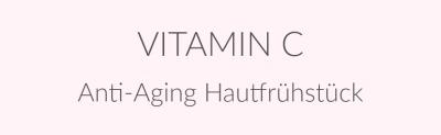 Vitamin C: Unser Hautfrühstück