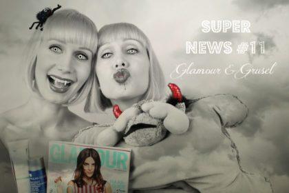 Super News #11: Über Glamour und Grusel